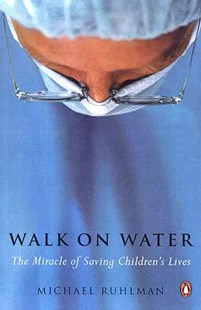Walk on Water by Michael Ruhlman (9780142004111) - PaperBack - Biographies General Biographies