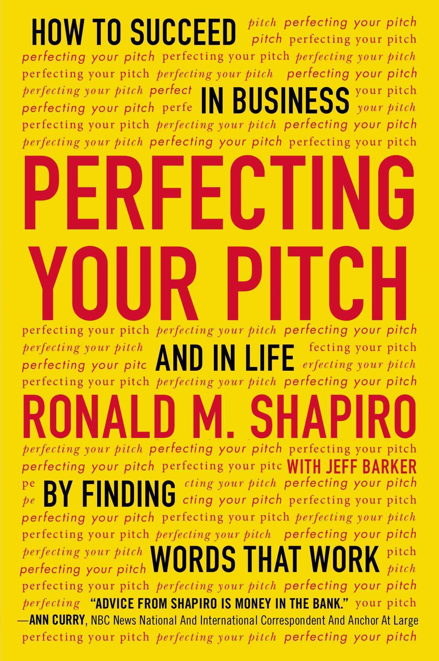 Perfecting Your Pitch: How To Succeed In Business And In Life By Findingwords That Work