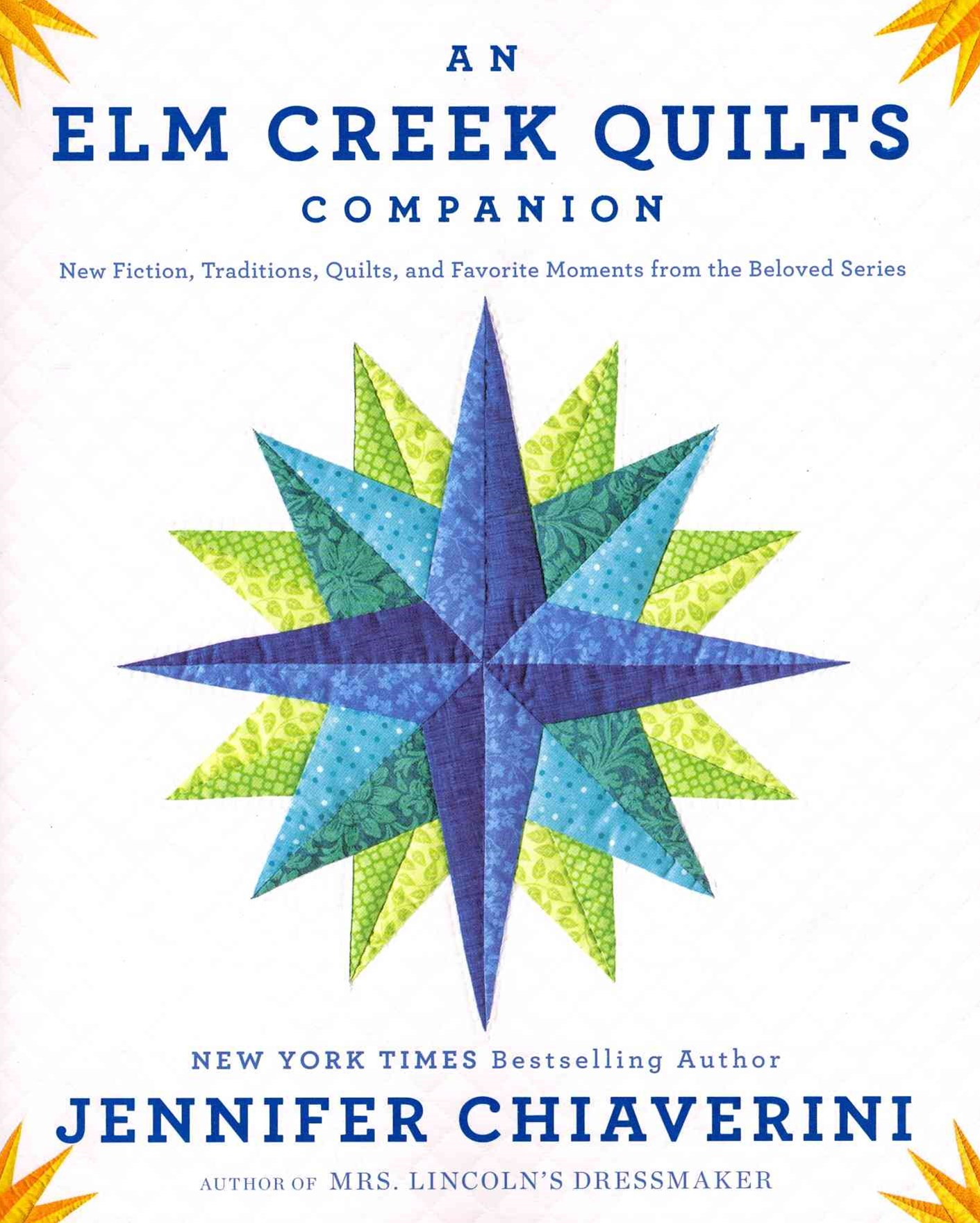 Elm Creek Quilts Companion: New Fiction, Traditions, Quilts,And Favorite Moments From The Beloved Series, An