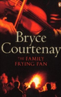 The Family Frying Pan by Bryce Courtenay (9780143004592) - PaperBack - Modern & Contemporary Fiction General Fiction