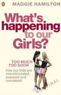 What's Happening to Our Girls? by Maggie Hamilton (9780143010647) - PaperBack - Family & Relationships Parenting