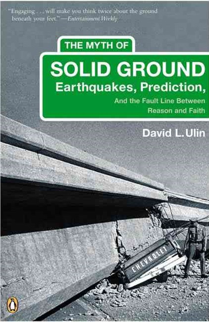 The Myth of Solid Ground: Earthquakes, Prediction and the Fault Line    Between Reason and Faith