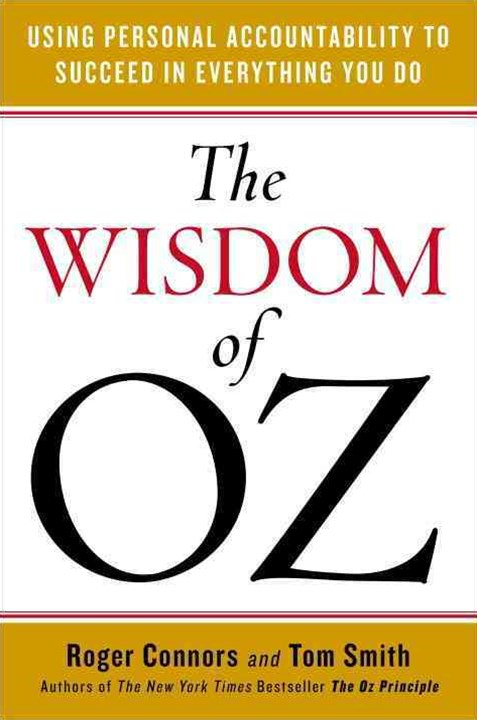 The Wisdom of Oz : Using Personal Accountability to Succeed in Everything You Do
