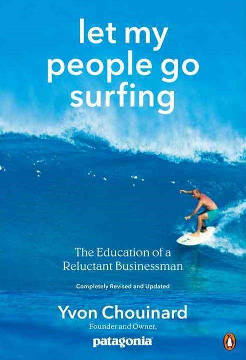 Let My People Go Surfing: The Education of a Reluctant Businessman--Including 10 More Years of Busi