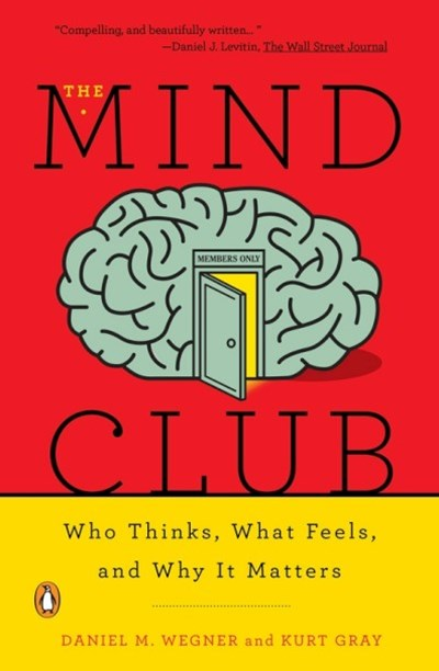 The Mind Club Who Thinks, What Feels, And Why It Matters: Who Thinks, What Feels, and Why It Matters