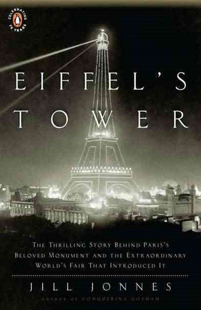 Eiffel's Tower: The Thrilling Story Behind Paris's Beloved Monument & the Extraordinary World's Fair That Introduced It