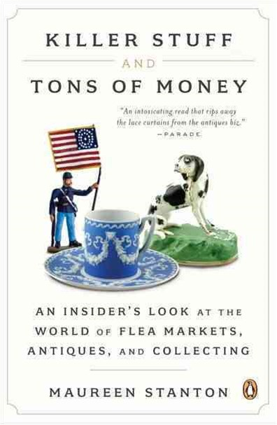 Killer Stuff and Tons of Money: An Insider's Look at the World of Fle   a Markets, Antiques, and Collecting