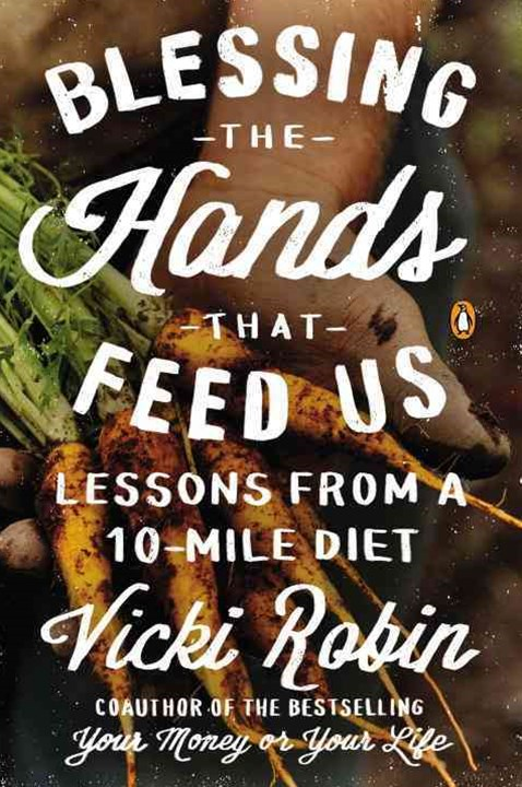 Blessing The Hands That Feed Us: Lessons From A 10-Mile Diet