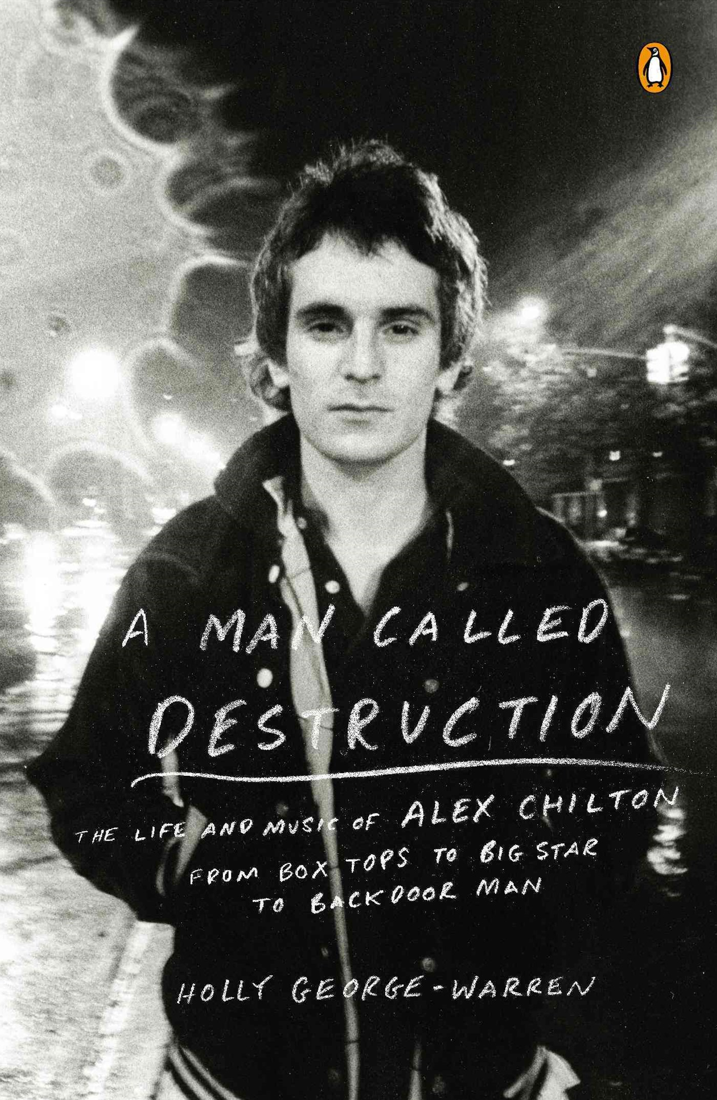 A Man Called Destruction: The Life And Music Of Alex Chilton,From Box Tops To Big Star To Backdoor Man