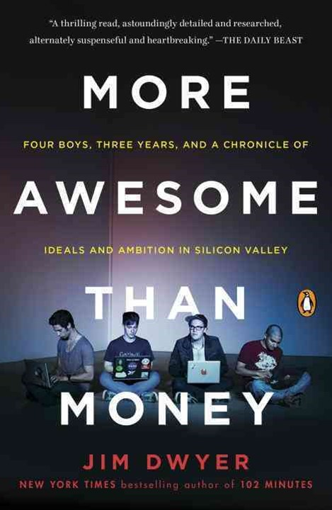 More Awesome Than Money: Four Boys, Three Years, and a Chronicle of Ideals and Ambition in Silicon Valley