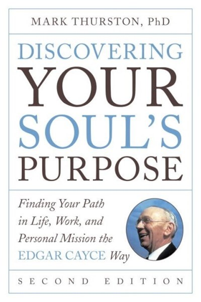 Discovering Your Soul's Purpose: Finding Your Path in Life, Work, and Personal Mission the Edgar Cayce Way, 2nd Edition