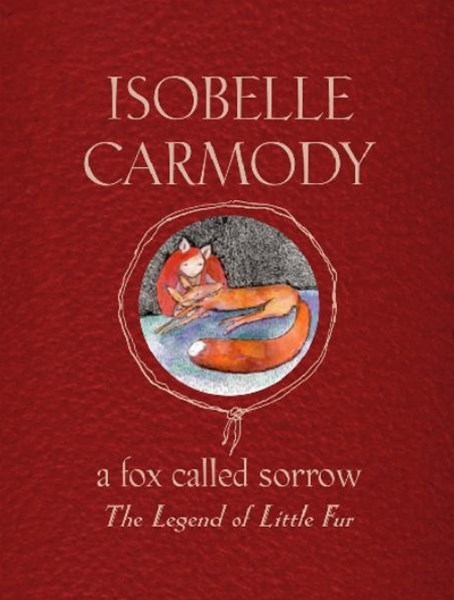 A Fox Called Sorrow: The Legend Of Little Fur