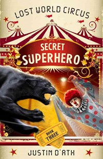 Secret Superhero: The Lost World Circus Book 3 by Justin D'ath (9780143307280) - PaperBack - Children's Fiction