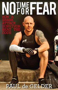 No Time For Fear: How A Shark Attack Survivor Beat The Odds by Paul de Gelder, Sue Williams (9780143567325) - PaperBack - Biographies General Biographies