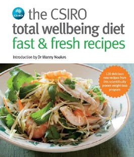 Csiro Total Wellbeing Diet Fast & Fresh Recipes by The Csiro, Manny Noakes, Chris Chen, Alan Benson (9780143567851) - PaperBack - Health & Wellbeing Fitness