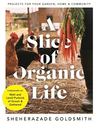 Slice of Organic Life: Projects for Your Garden, Home and Community A