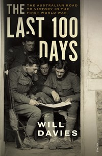 The Last 100 Days: The Australian Road to Victory in the First World War