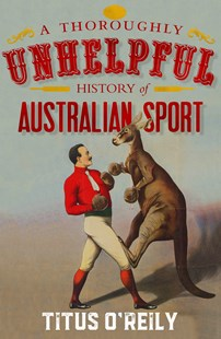 A Thoroughly Unhelpful History of Australian Sport by Titus O'Reily (9780143785217) - PaperBack - Sport & Leisure