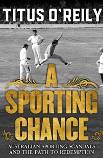 A Sporting Chance: Australian Sporting Scandals and the Path to Redemption by Titus O'Reily (9780143785224) - PaperBack - Sport & Leisure