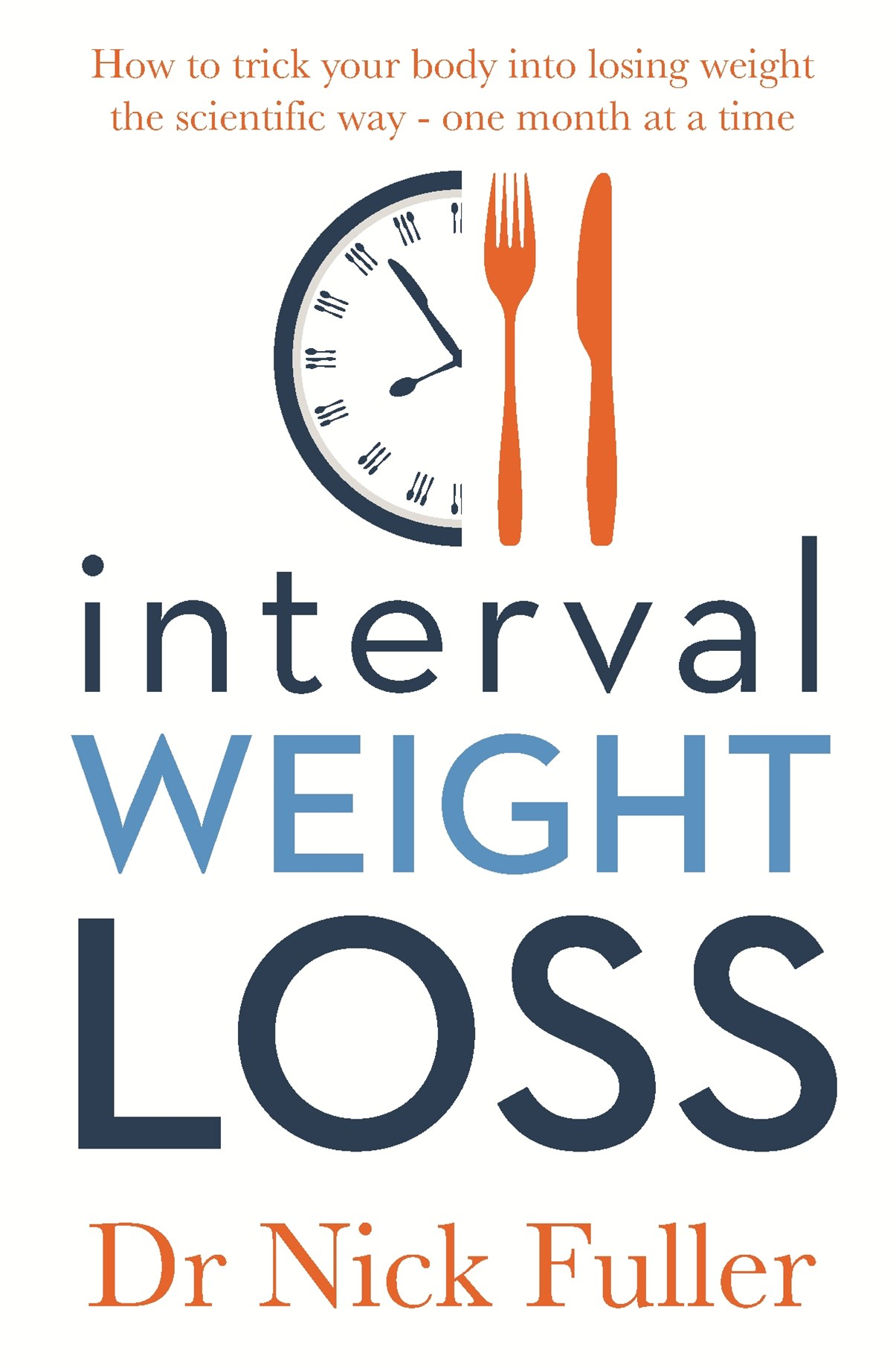 Interval Weight Loss: How to Trick Your Body into Losing Weight the Scientific Way - One Month at a Time
