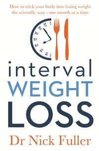 Interval Weight Loss: How to Trick Your Body into Losing Weight the Scientific Way - One Month at a