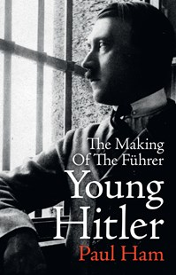 Young Hitler: The Making of the Fuhrer by Paul Ham (9780143786559) - HardCover - Biographies General Biographies