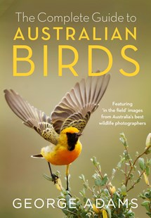 Complete Guide to Australian Birds by George Adams (9780143787082) - PaperBack - Science & Technology Biology