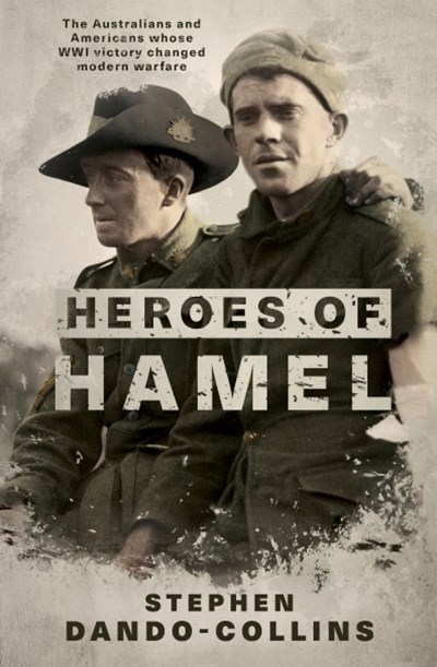 Heroes of Hamel: The Australians and Americans whose WWI victory changed modern warfare