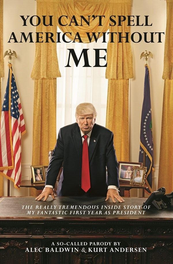 You Can't Spell America Without Me: The Really Tremendous Inside Story of My Fantastic First Year a