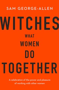 Witches: What Women Do Together by Sam George-Allen (9780143788294) - PaperBack - Social Sciences Gender