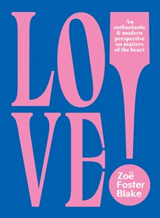 LOVE!: An Enthusiastic and Modern Perspective on Matters of the Heart by Zoe Foster Blake (9780143788775) - PaperBack - Family & Relationships Relationships