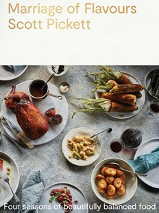Marriage of Flavours: Four seasons of beautifully balanced food by Scott Pickett (9780143789130) - PaperBack - Cooking