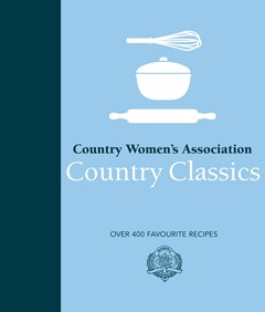 CWA Country Classics: Over 400 Favourite Recipes