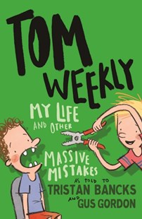 Tom Weekly 3: My Life and Other Massive Mistakes by Tristan Bancks, Gus Gordon (9780143790105) - PaperBack - Children's Fiction Older Readers (8-10)