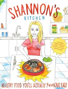Shannon's Kitchen: Healthy Food You'll Actually F**king Eat! by Shannon Kelly White (9780143792512) - PaperBack - Cooking Health & Diet