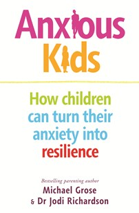 Anxious Kids: How children can turn their anxiety into resilience by Michael Grose, Jodi Richardson (9780143794950) - PaperBack - Family & Relationships Parenting