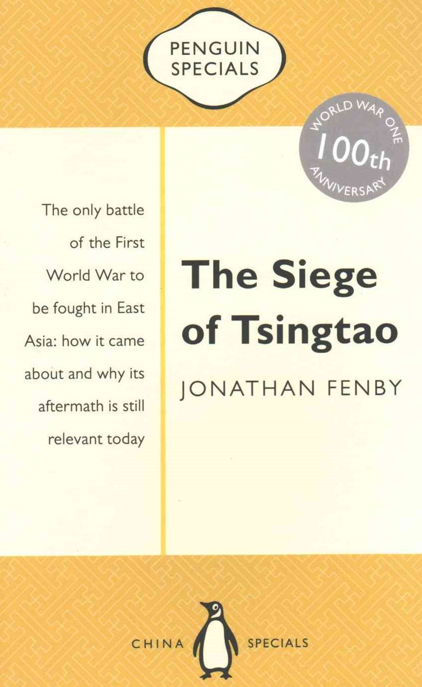 Siege of Tsingtao: The only battle of the First World War tobe fought in East Asia: how it came about and why its after