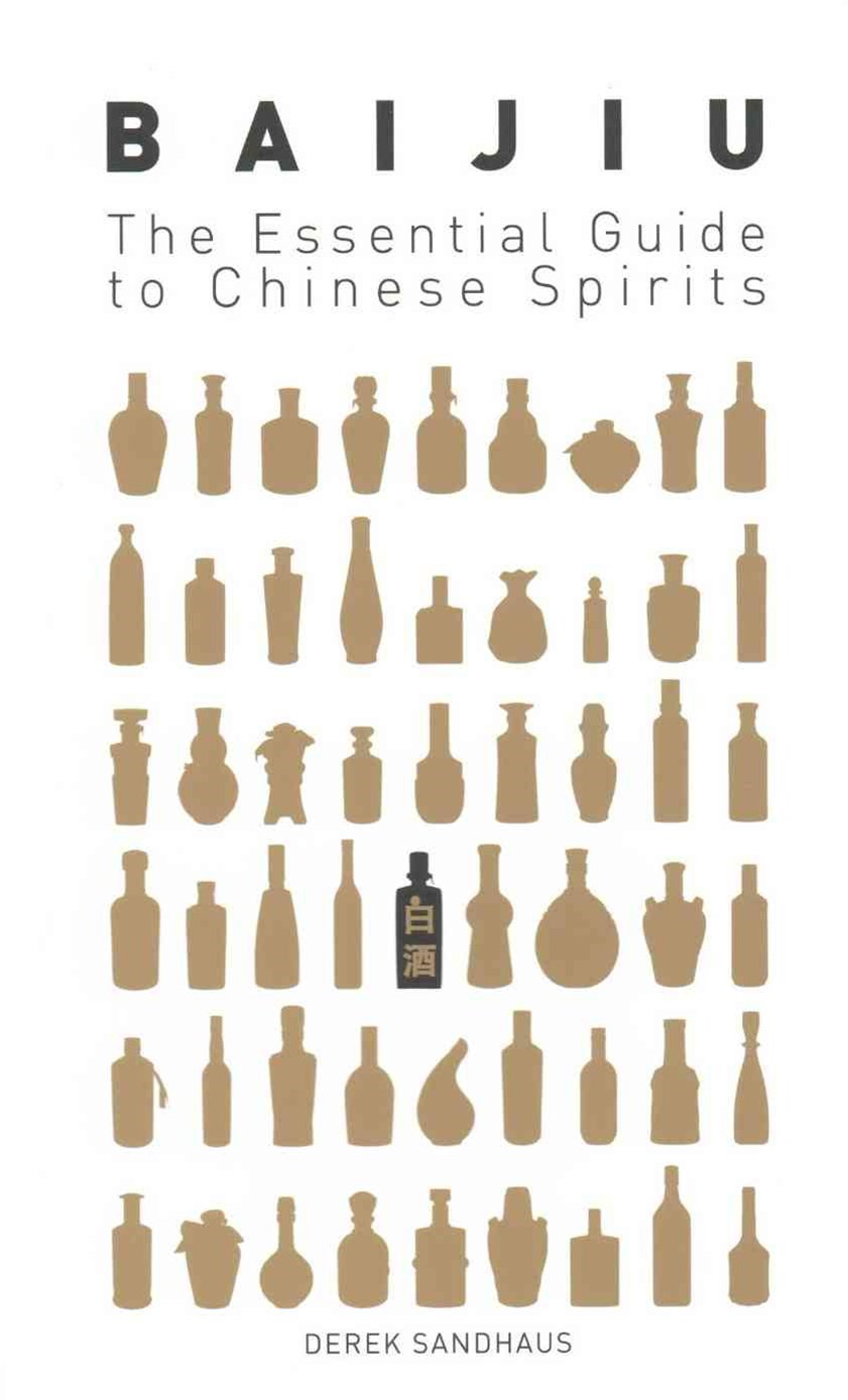 Baijiu: The Essential Guide To Chinese Spirits