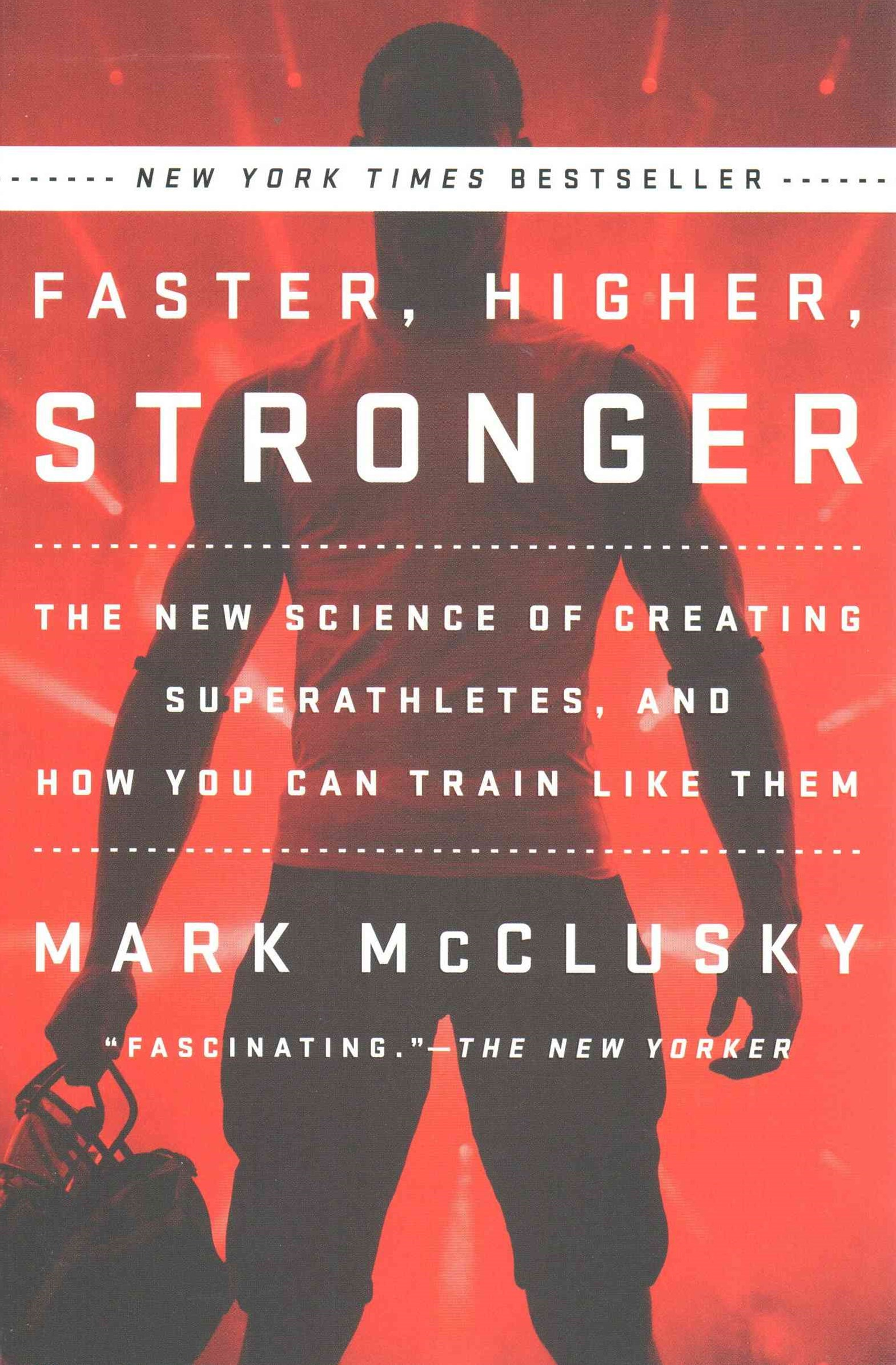 Faster, Higher, Stronger: The New Science Of Creating Superathletes, Annd How You Can Train Like Them