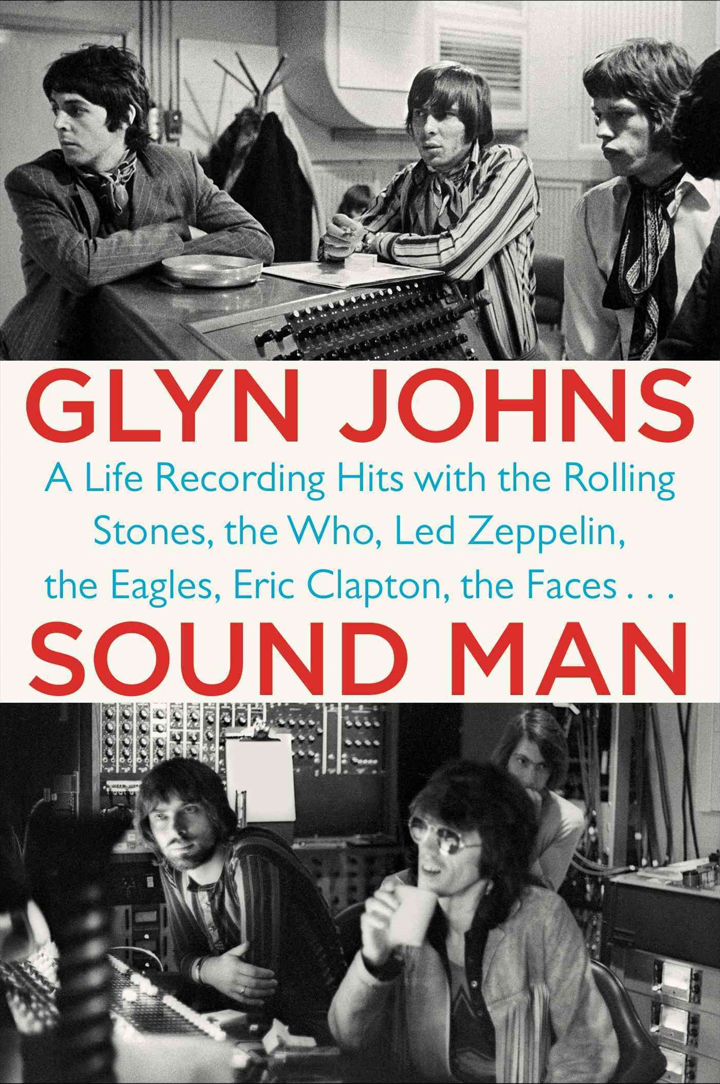Sound Man: A Life Recording Hits With The Rolling Stones, The Who, Led Zeppelin, The Eagles , Eric Clapton, The Faces...