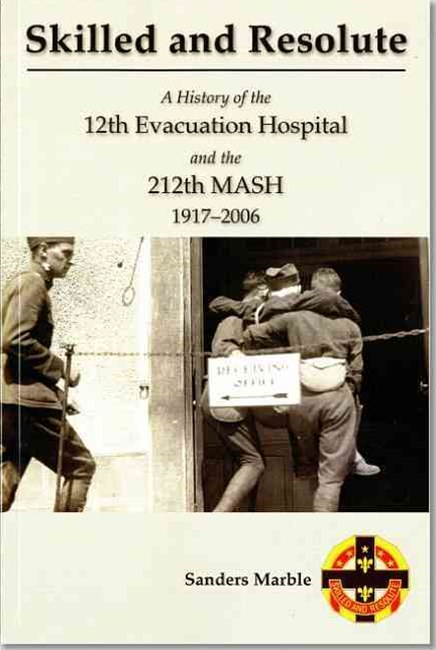 Skilled and Resolute: a History of the 12th Evacuation Hospital and the 212 Th MASH, 1917-2006