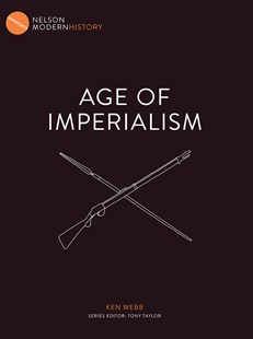 Nelson Modern History: Age of Imperialism by Ken Webb, Tony Taylor (9780170261852) - PaperBack - History