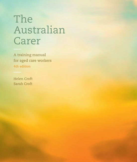 The Australian Carer: A Training Manual for Aged Care Workers with Student Resource Access 12 Months