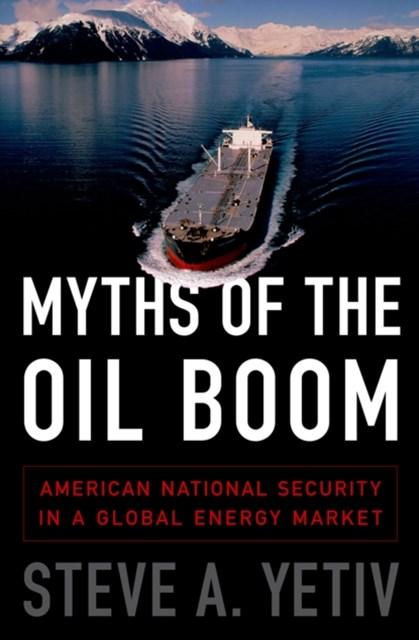 Myths of the Oil Boom: American National Security in a Global Energy Market