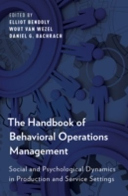 Handbook of Behavioral Operations Management: Social and Psychological Dynamics in Production and Service Settings
