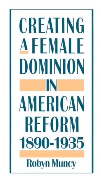 (ebook) Creating a Female Dominion in American Reform, 1890-1935