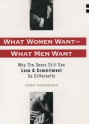 What Women Want--What Men Want: Why the Sexes Still See Love and Commitment So Differently