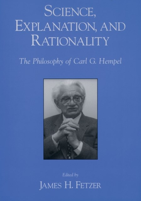 Science, Explanation, and Rationality: Aspects of the Philosophy of Carl G. Hempel
