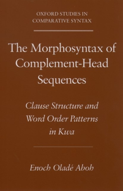 Morphosyntax of Complement-Head Sequences: Clause Structure and Word Order Patterns in Kwa