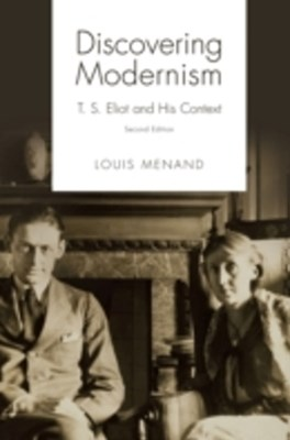 Discovering Modernism: T. S. Eliot and His Context